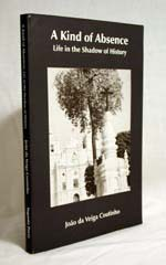 A Kind of Absence: Life in the Shadow of History by João da Veiga Coutinho