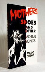 Mothers, Shoes and Other Mortal Songs by Mario Susko