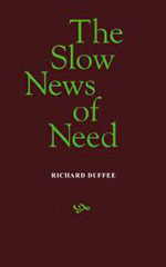 The Slow News of Need by Richard Duffee