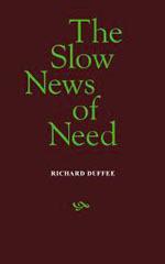 The Slow News of Need by Richard Duffee